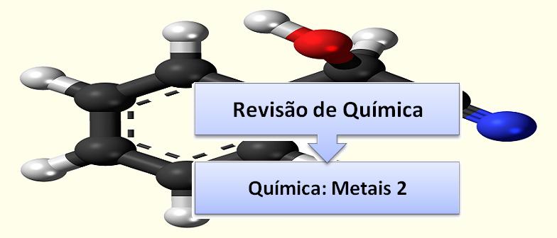 Química Metais 2 Vestibular1 Revisão de Química