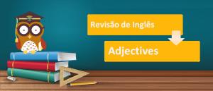 Revisão de Inglês: Adjectives por Vestibular1