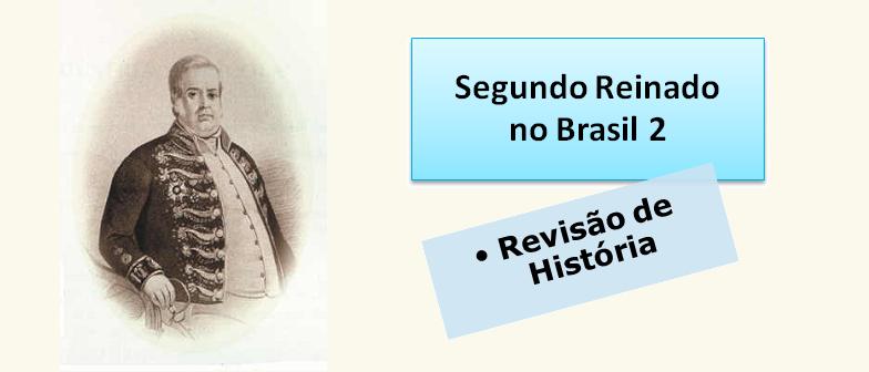 Segundo Reinado no Brasil 2 História por Vestibular1