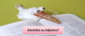 Advérbio ou Adjetivo? Revisão de Português vestibular1