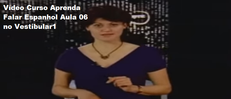 Vídeo Curso Aprenda Falar Espanhol Aula 06 no Vestibular1