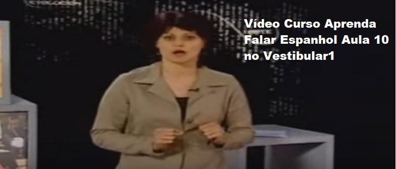 Vídeo Curso Aprenda Falar Espanhol Aula 10 no Vestibular1