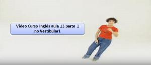 Vídeo Curso Inglês aula 13 parte 1 no Vestibular1 Enem