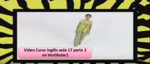 Vídeo Curso Inglês aula 17 parte 2 - Vestibular1 Concursos
