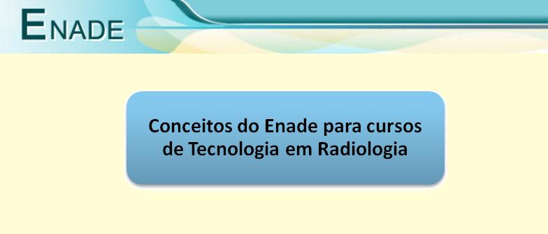 Conceitos do Enade Tecnologia em Radiologia Vestibular1