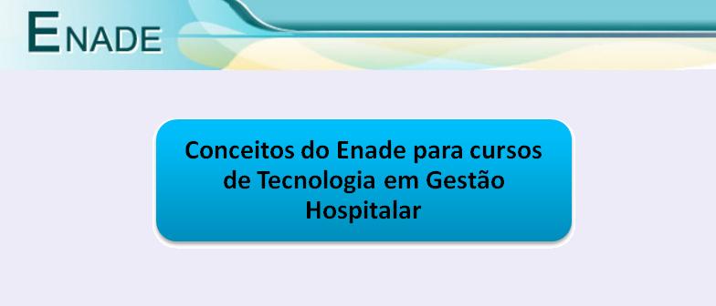 Conceitos do Enade Tecnologia em Gestão Hospitalar Vestibular1