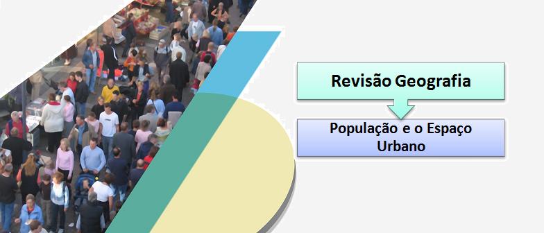 População e o Espaço Urbano Geografia Vestibular1