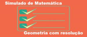 Simulado de Matemática Geometria com resolução Vestibular1