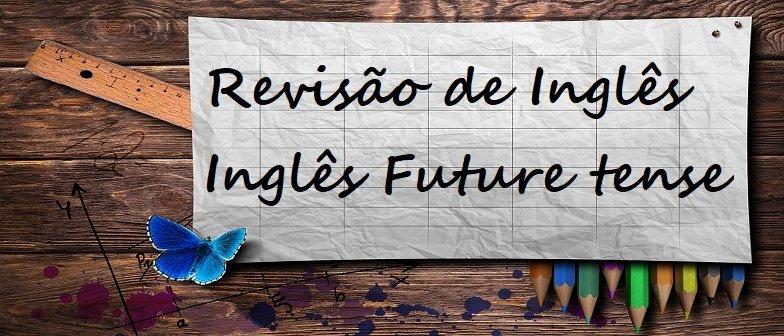 Revisão de Inglês: Inglês Future tense Vestibular1